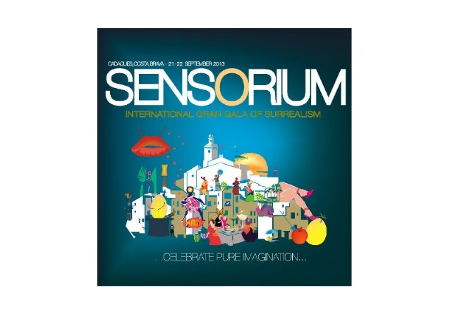 SENSORIUMINTERNATIONAL GRAN GALA OF SURREALISMCADAQUES,COSTA BRAVA - 14 SEPTEMBER 2013But the key point is that an eventLI...