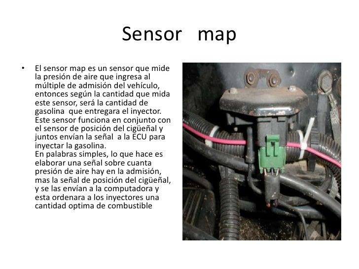 Sensor map•   El sensor map es un sensor que mide    la presión de aire que ingresa al    múltiple de admisión del vehícul...