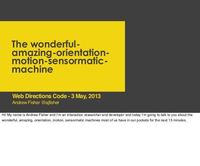 The wonderful-amazing-orientation-motion-sensormatic-machineAndrew Fisher @ajfisherWeb Directions Code - 3 May, 2013Hi! My...
