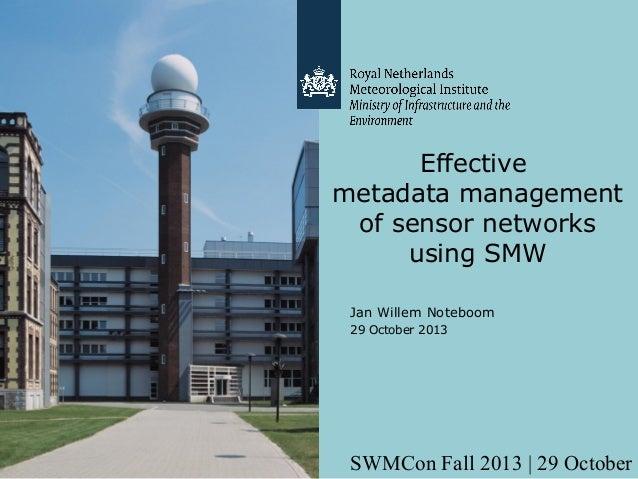 Effective metadata management of sensor networks using SMW Jan Willem Noteboom 29 October 2013  SWMCon Fall 2013   29 Octo...