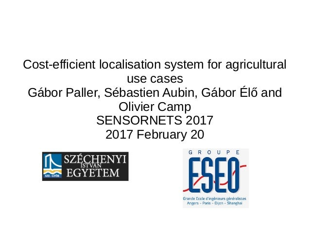 Cost-efficient localisation system for agricultural use cases Gábor Paller, Sébastien Aubin, Gábor Élő and Olivier Camp SE...