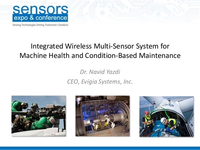 Integrated Wireless Multi-Sensor System for Machine Health and Condition-Based Maintenance Dr. Navid Yazdi CEO, Evigia Sys...