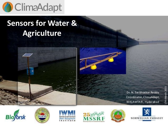 Sensors for Water & Agriculture Dr. N. Sai Bhaskar Reddy Coordinator, ClimaAdapt, WALAMTARI, Hyderabad 17thMarch2015