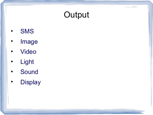 Output • SMS • Image • Video • Light • Sound • Display