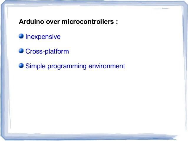 Arduino over microcontrollers : Inexpensive Cross-platform Simple programming environment