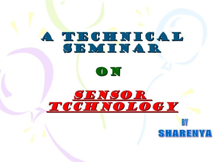 A TECHNICAL SEMINAR   ON  SENSOR  TCCHNOLOGY BY SHARENYA
