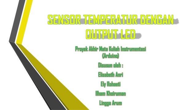 Proyek Akhir Mata Kuliah Instrumentasi (Arduino)  Disusun oleh : Elisabeth Anri Ely Rohaeti Ilham Khoiruman Lingga Arum