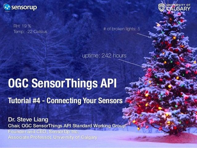 OGC SensorThings API Tutorial #4 - Connecting Your Sensors uptime: 242 hours # of broken lights: 5 RH: 19 % Temp: -22 Cels...