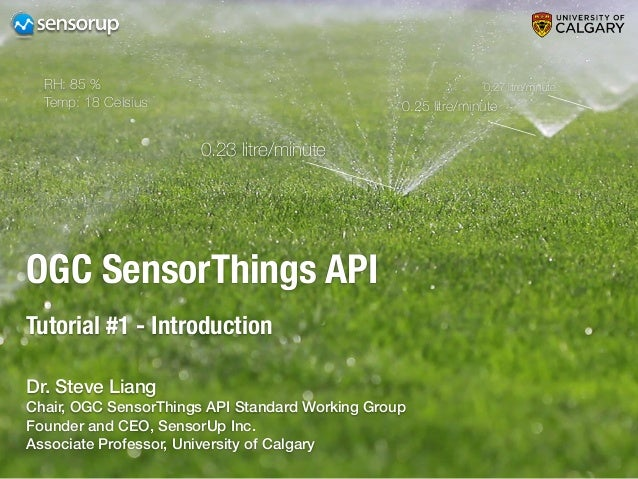 OGC SensorThings API Tutorial #1 - Introduction 0.23 litre/minute 0.25 litre/minute 0.27 litre/minuteRH: 85 % Temp: 18 Cel...