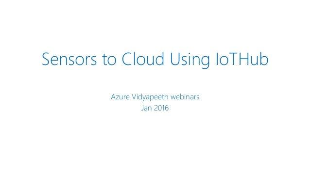 Sensors to Cloud Using IoTHub Azure Vidyapeeth webinars Jan 2016