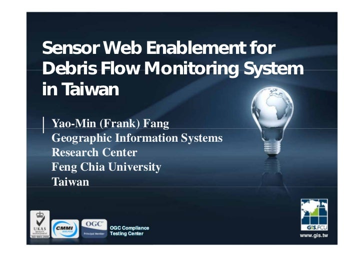 Sensor Web Enablement forDebris Flow Monitoring Systemin Taiwan Yao-Min (Frank) Fang Geographic Information Systems Resear...