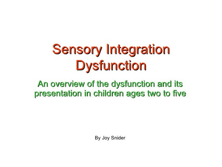Sensory Integration Dysfunction An overview of the dysfunction and its presentation in children ages two to five By Joy Sn...