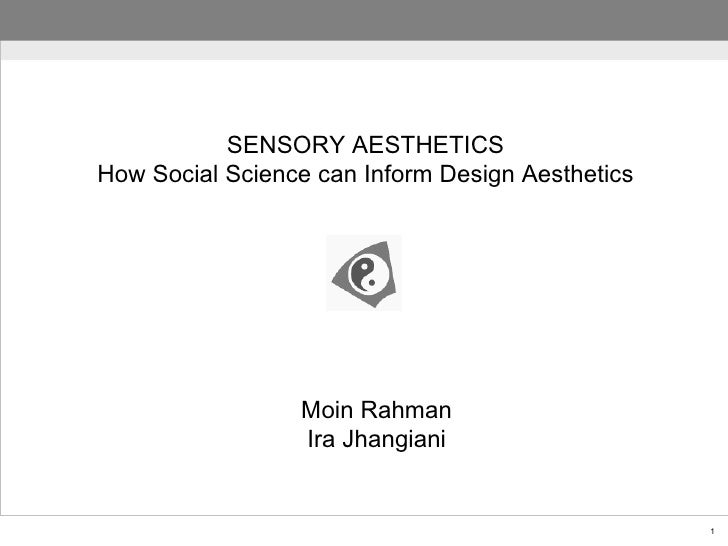 SENSORY AESTHETICS How Social Science can Inform Design Aesthetics Moin Rahman Ira Jhangiani
