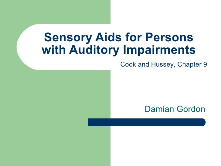 Sensory Aids for Persons with Auditory Impairments Damian Gordon  Cook and Hussey, Chapter 9