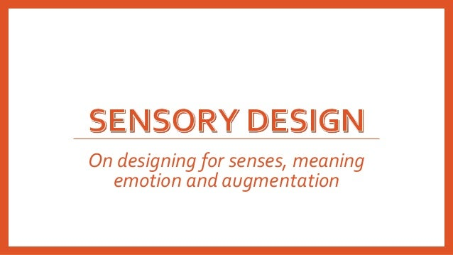 On designing for senses, meaning emotion and augmentation