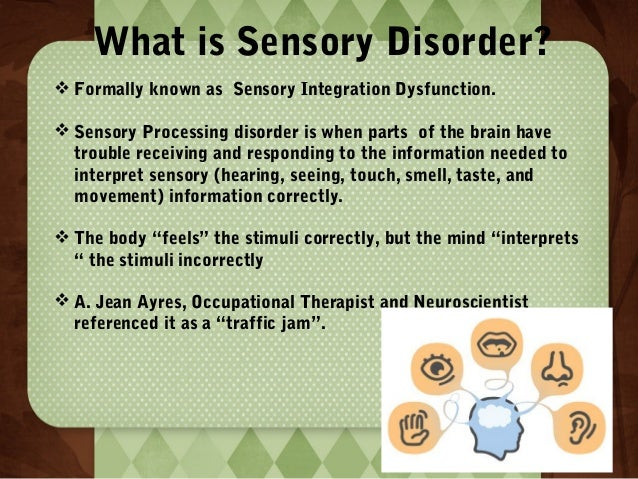 What is Sensory Disorder?  Formally known as Sensory Integration Dysfunction.  Sensory Processing disorder is when parts...