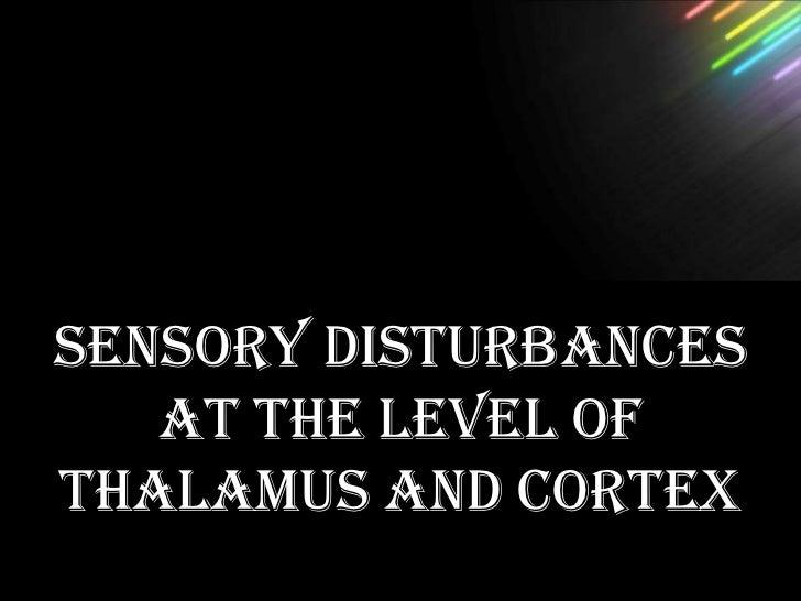 SENSORY DISTURBANCES   AT THE LEVEL OFTHALAMUS AND CORTEX