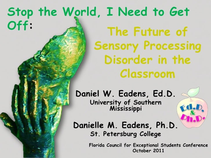 Stop the World, I Need to GetOff:                The Future of              Sensory Processing                Disorder in ...