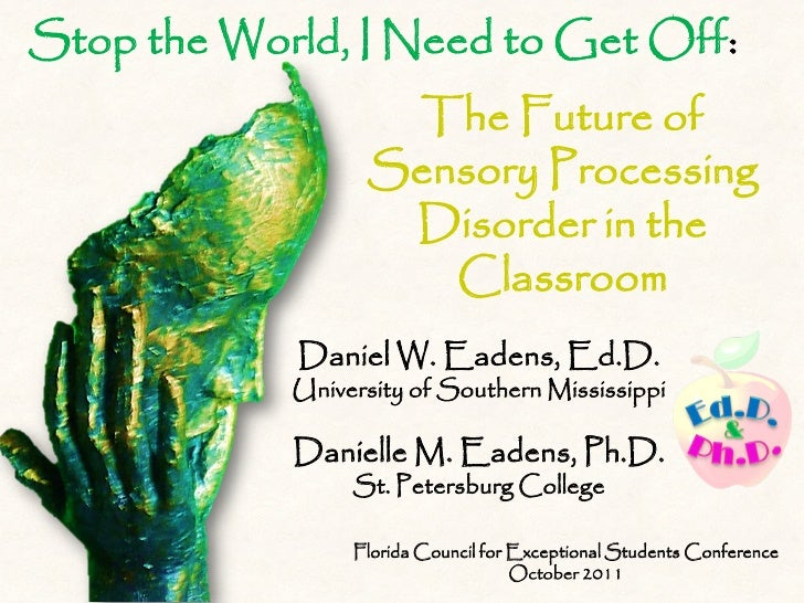 Stop the World, I Need to Get Off:                   The Future of                  Sensory Processing                   D...