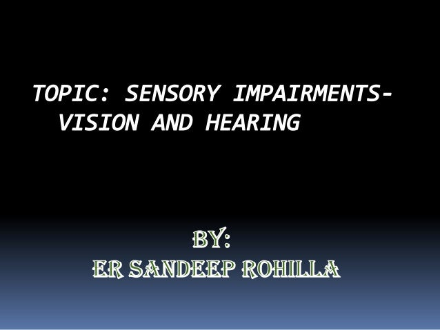 •Sensory impairment is when one of your senses; sight ,hearing , smell, touch , taste is no longer normal. Examples-if you...