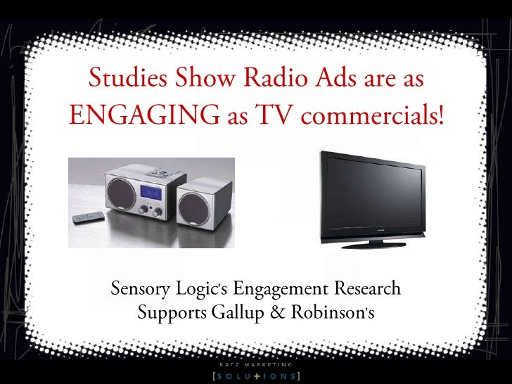 Studies Show Radio Ads are as ENGAGING as TV commercials!<br />Sensory Logic's Engagement Research Supports Gallup & Robin...