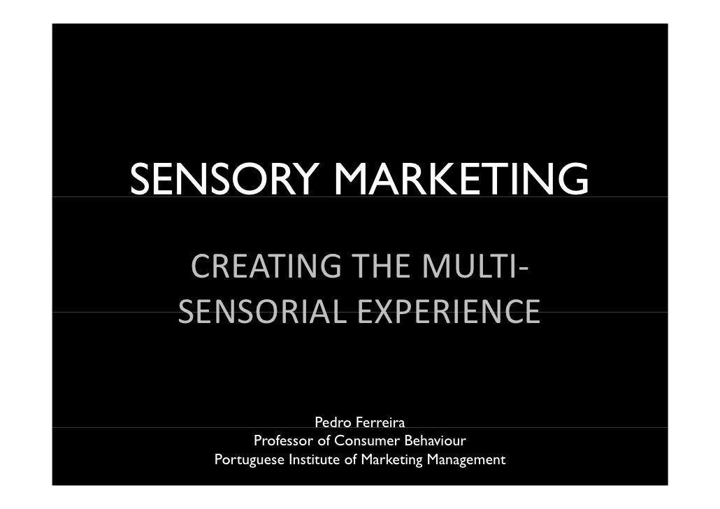SENSORY MARKETING  CREATING THE MULTI‐  CREATING THE MULTI SENSORIAL EXPERIENCE SENSORIAL EXPERIENCE                   Ped...