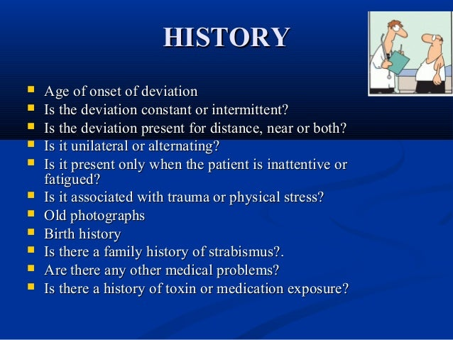 HISTORYHISTORY  Age of onset of deviationAge of onset of deviation  Is the deviation constant or intermittent?Is the dev...