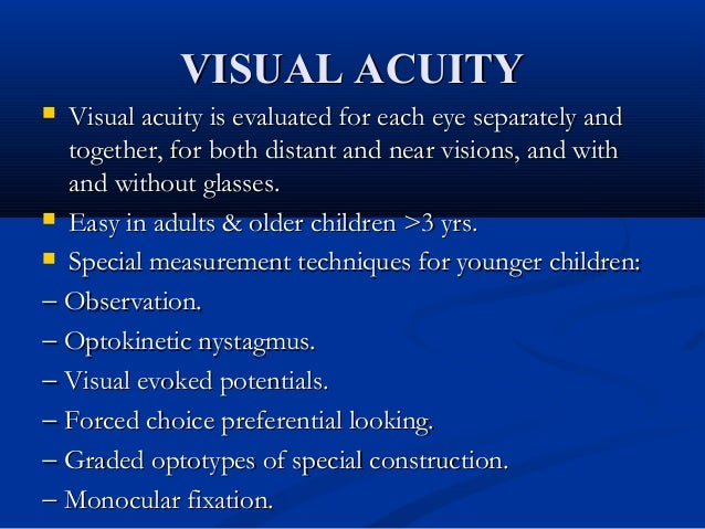 VISUAL ACUITYVISUAL ACUITY  Visual acuity is evaluated for each eye separately andVisual acuity is evaluated for each eye...