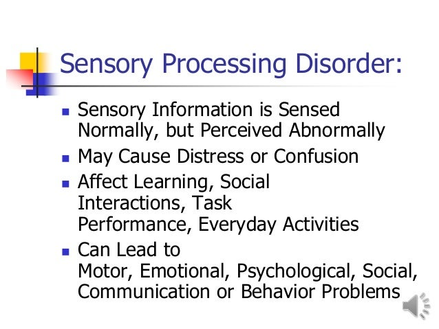 Sensory processing disorders ppt with voice for Sensory motor integration disorder