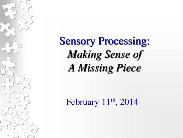 Sensory Processing: Making Sense of A Missing Piece February 11th, 2014