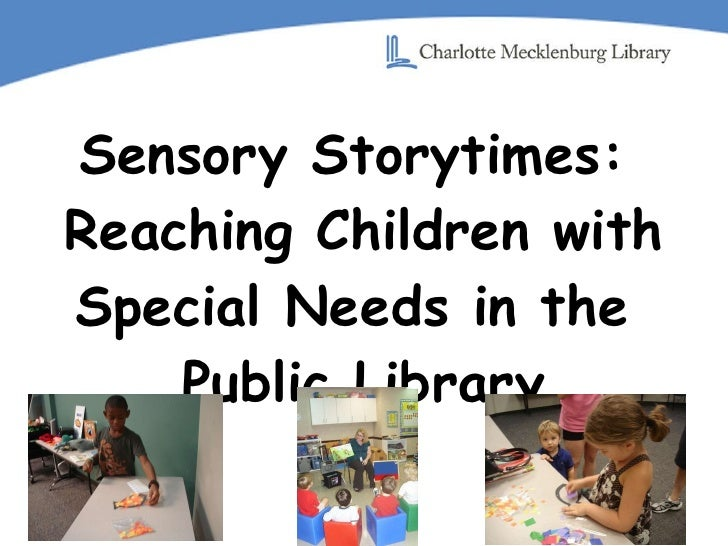 Sensory Storytimes:  Reaching Children with Special Needs in the  Public Library