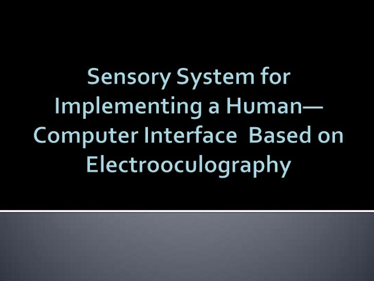 This paper describes a sensory system forimplementing a human–computer interface based onelectrooculography. An acquisitio...