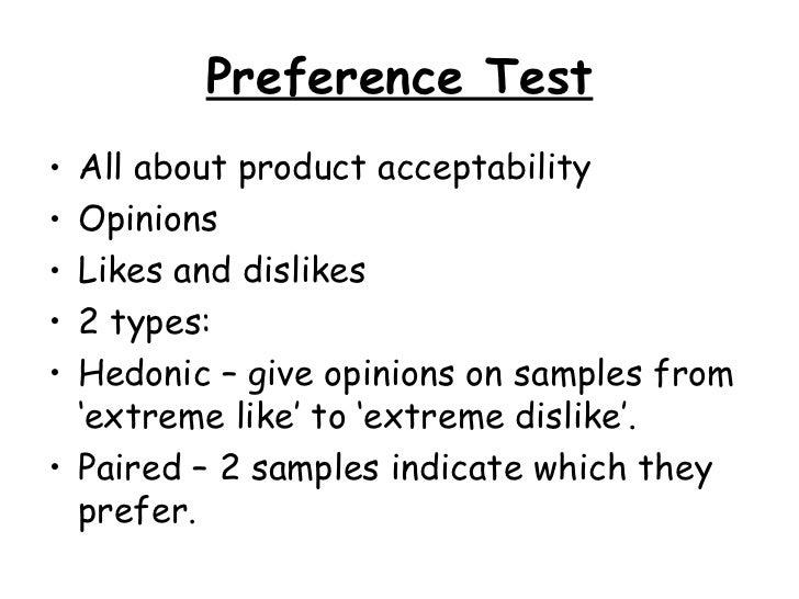 Preference Test <ul><li>All about product acceptability </li></ul><ul><li>Opinions </li></ul><ul><li>Likes and dislikes </...