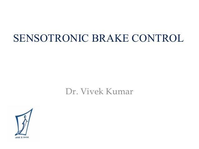 SENSOTRONIC BRAKE CONTROL Dr. Vivek Kumar
