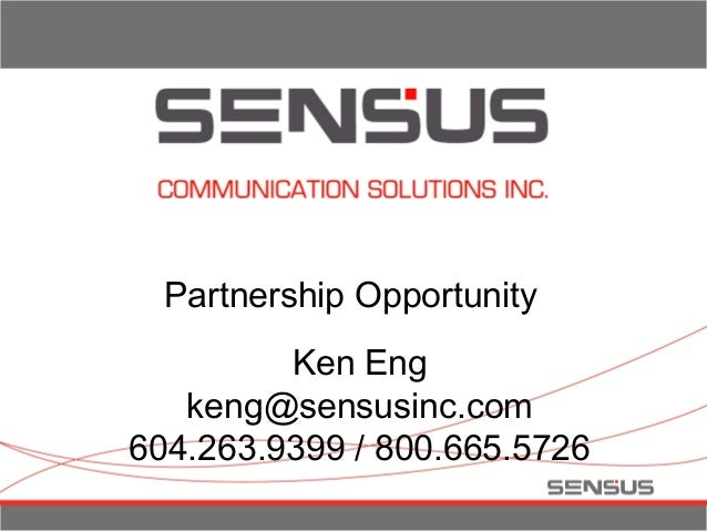Partnership Opportunity Ken Eng keng@sensusinc.com 604.263.9399 / 800.665.5726