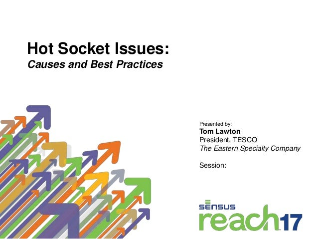Hot Socket Issues: Causes and Best Practices Presented by: Tom Lawton President, TESCO The Eastern Specialty Company Sessi...