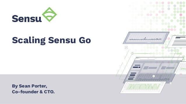 Scaling Sensu Go By Sean Porter, Co-founder & CTO.