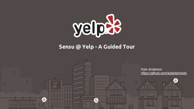 Sensu @ Yelp - A Guided Tour Kyle Anderson https://github.com/solarkennedy