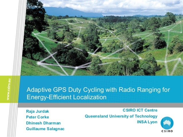 Adaptive GPS Duty Cycling with Radio Ranging for Energy-Efficient Localization Raja Jurdak Peter Corke Dhinesh Dharman Gui...