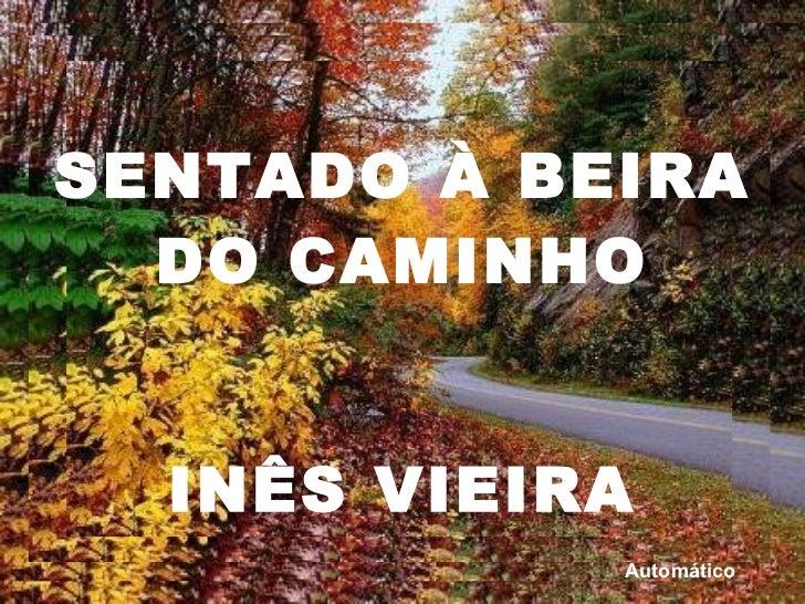 SENTADO À BEIRA  DO CAMINHO  INÊS VIEIRA Automático