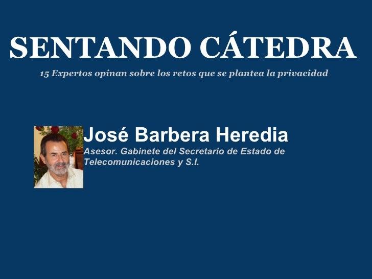 José Barbera Heredia   Asesor. Gabinete del Secretario de Estado de Telecomunicaciones y S.I. SENTANDO CÁTEDRA 15 Expertos...