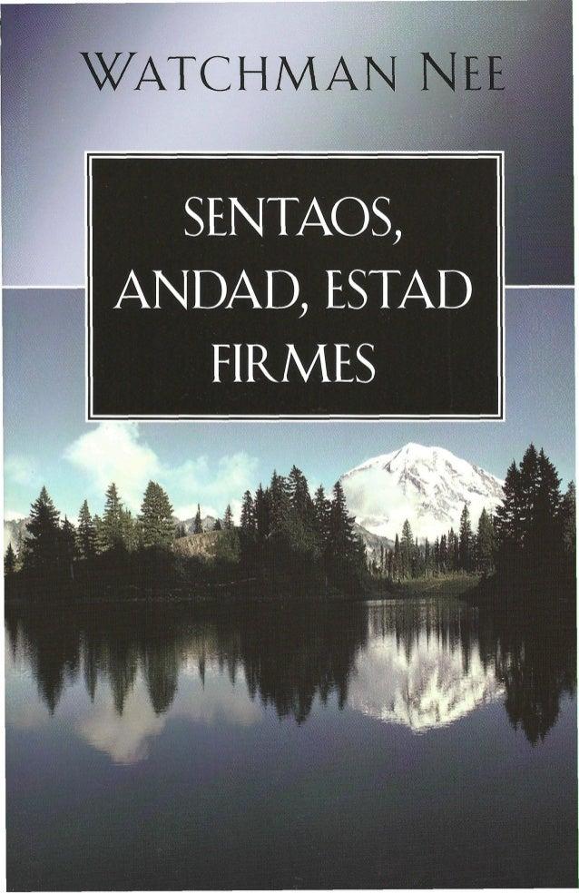 1  SENTAOS, ANDAD, ESTAD FIRMES WATCHMAN NEE Contenido: Introducción Sentaos Andad Estad firmes Introducción: Si la vida d...