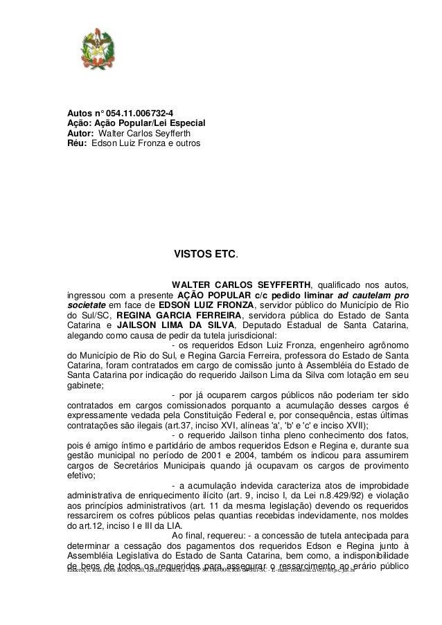 Autos n° 054.11.006732-4Ação: Ação Popular/Lei EspecialAutor: Walter Carlos SeyfferthRéu: Edson Luiz Fronza e outros      ...