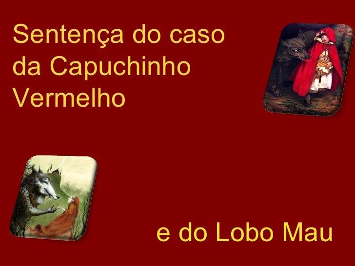 Sentença do caso da Capuchinho Vermelho  e do Lobo Mau