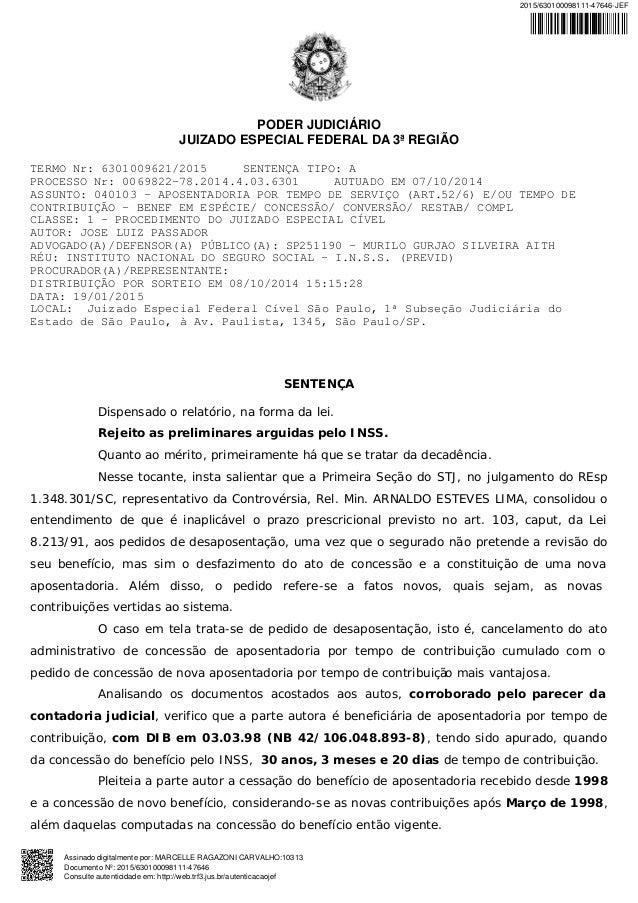 PODER JUDICIÁRIO JUIZADO ESPECIAL FEDERAL DA 3ª REGIÃO TERMO Nr: 6301009621/2015 SENTENÇA TIPO: A PROCESSO Nr: 0069822-78....