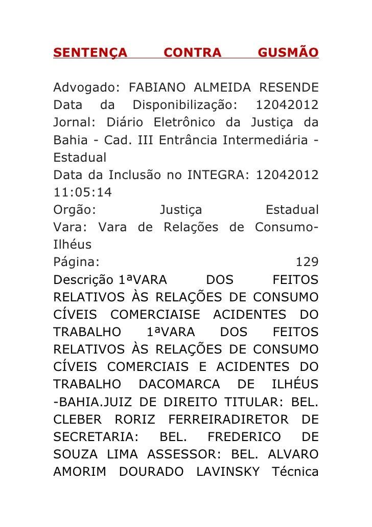SENTENÇA         CONTRA         GUSMÃOAdvogado: FABIANO ALMEIDA RESENDEData da Disponibilização: 12042012Jornal: Diário El...