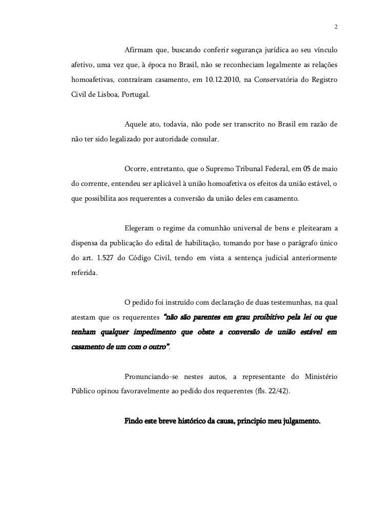 2                 Afirmam que, buscando conferir segurança jurídica ao seu vínculoafetivo, uma vez que, à época no Brasil,...