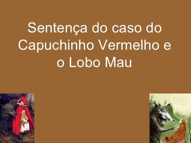 Sentença do caso do Capuchinho Vermelho e o Lobo Mau