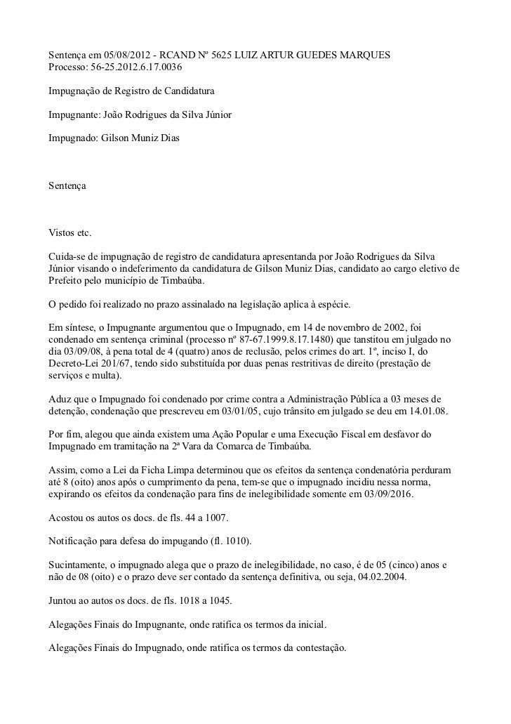 Sentença em 05/08/2012 - RCAND Nº 5625 LUIZ ARTUR GUEDES MARQUESProcesso: 56-25.2012.6.17.0036Impugnação de Registro de Ca...