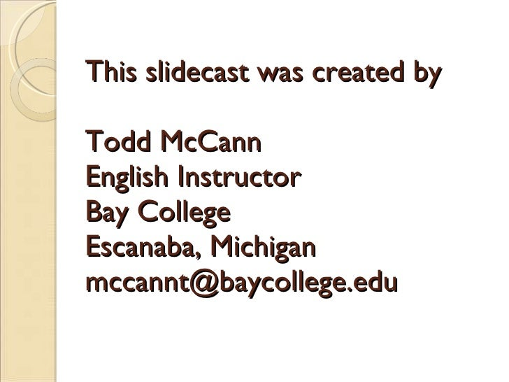 This slidecast was created by  Todd McCann English Instructor Bay College Escanaba, Michigan [email_address]